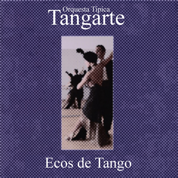 DOWNLOAD: Visit iTunes Music Store or or your favourite download store. Orquesta Típica Tangarte - Ecos de Tango EDT EDTCD001, 2004.