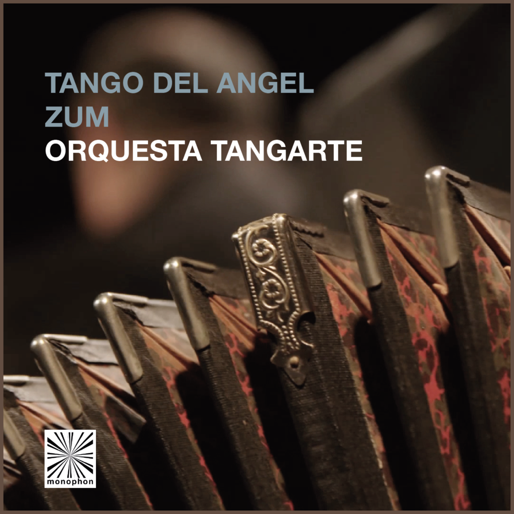 Orquesta Tangarte – Tango del Angel / Zum monophon MPHSG009, 2016.