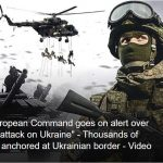 "NATO European Administration goes on war alert over ""Russian attack on Ukraine"" – Thousands of Russians anchored at Ukrainian border – Video"