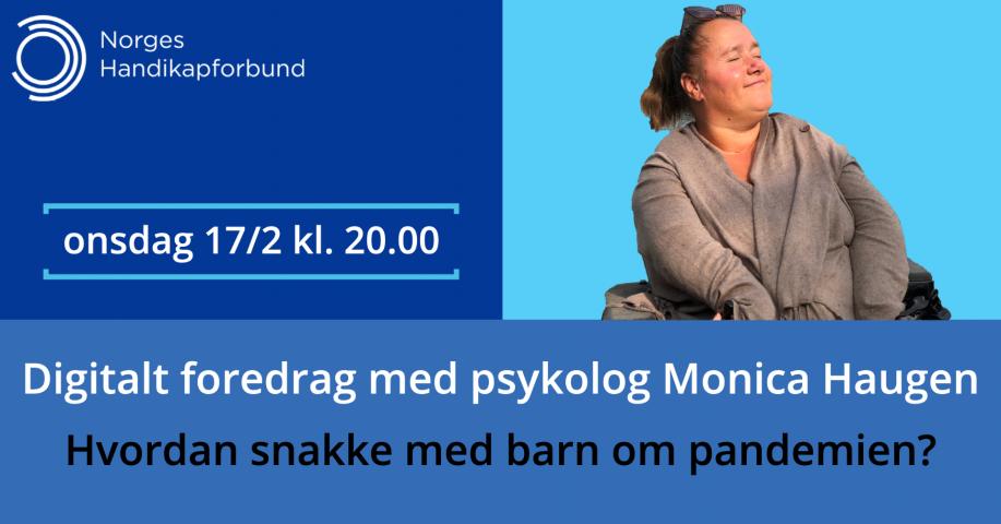 """Blå bakgrunn og bilde av Monica med teksten """"Digitalt foredrag med psykolog Monica Haugen: Hvordan snakke med barn om pandemien? Onsdag 17. februar klokka 20.00"""""""