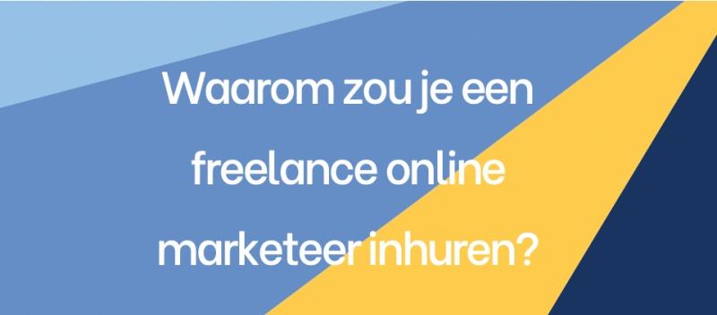 Waarom zou je een freelance online marketeer inhuren?