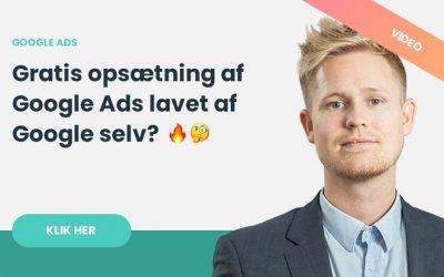 Gratis opsætning af Google Ads (AdWords) af Google selv –Giver det mening?
