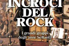 Gli incroci del rock: I grandi gruppi degli anni Settanta – COMPRA