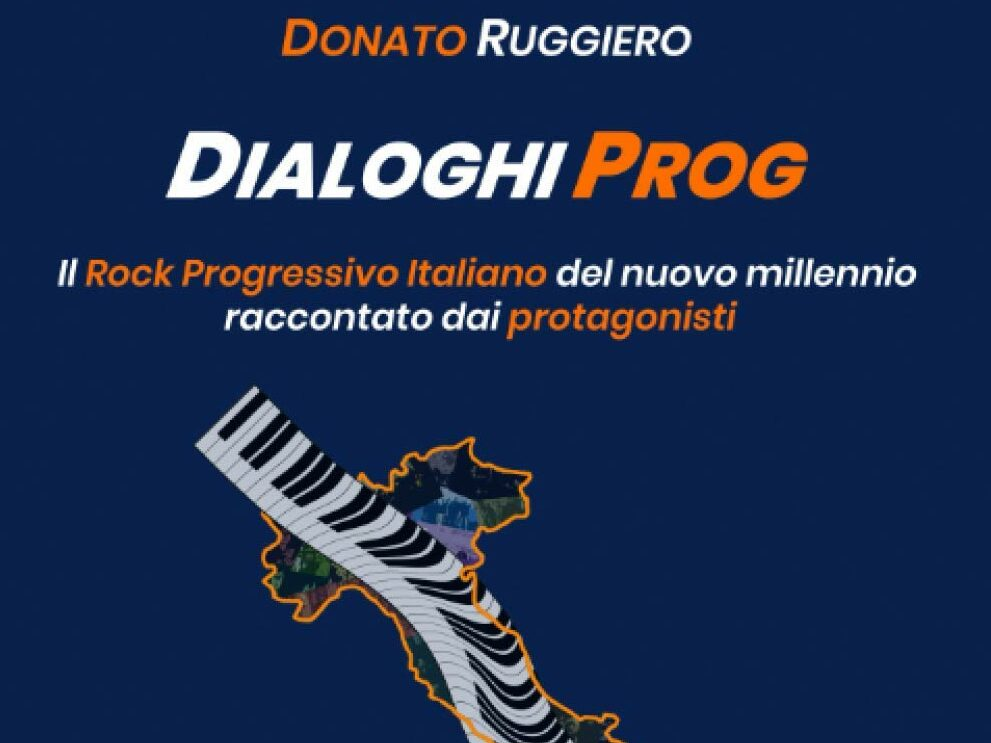 """""""Dialoghi Prog"""": il Rock Progressivo Italiano del nuovo millennio nel libro di Donato Ruggiero – COMPRA"""