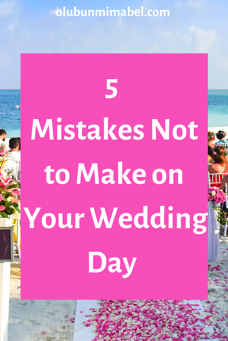 Five Mistakes You Shouldn't Make on Your Wedding Day