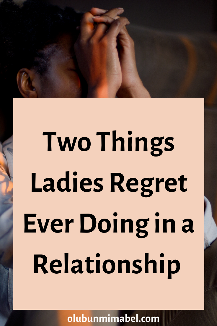 Two Things Ladies Do in a Relationship that They Later Regret Terribly