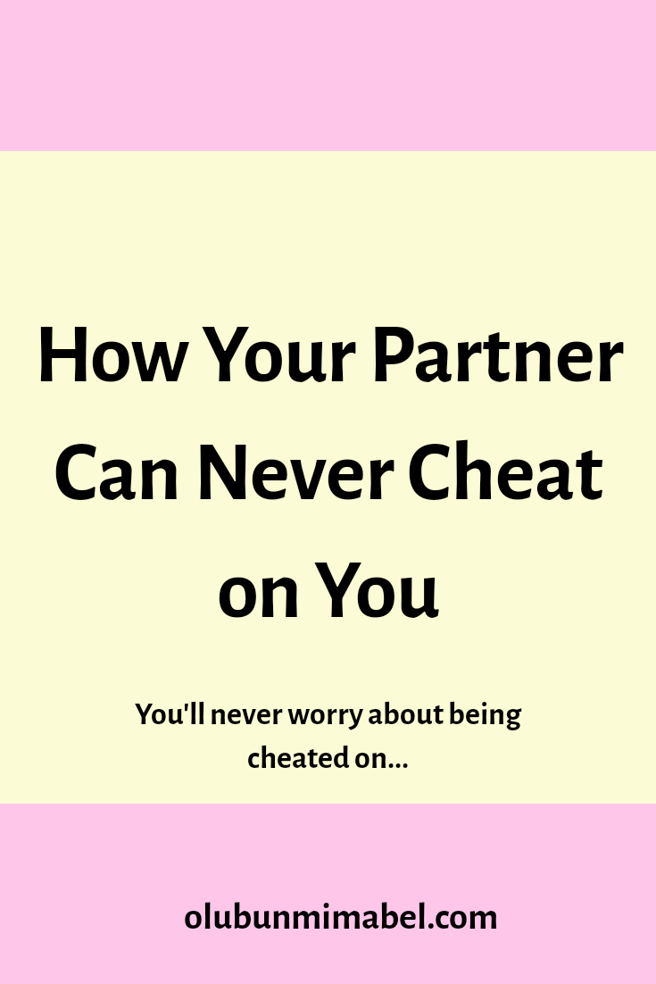 Why He Can Never Cheat On Me & I, On Him