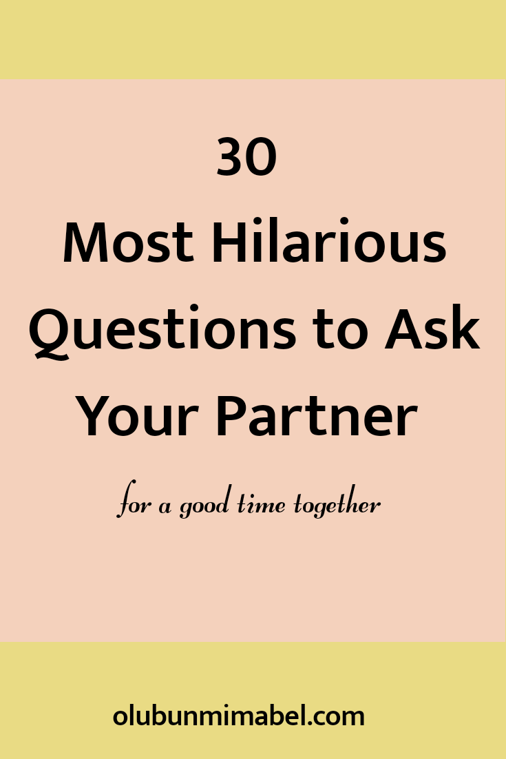 30 Hilarious Questions to Ask Your Partner to Instantly Change their Bad Mood