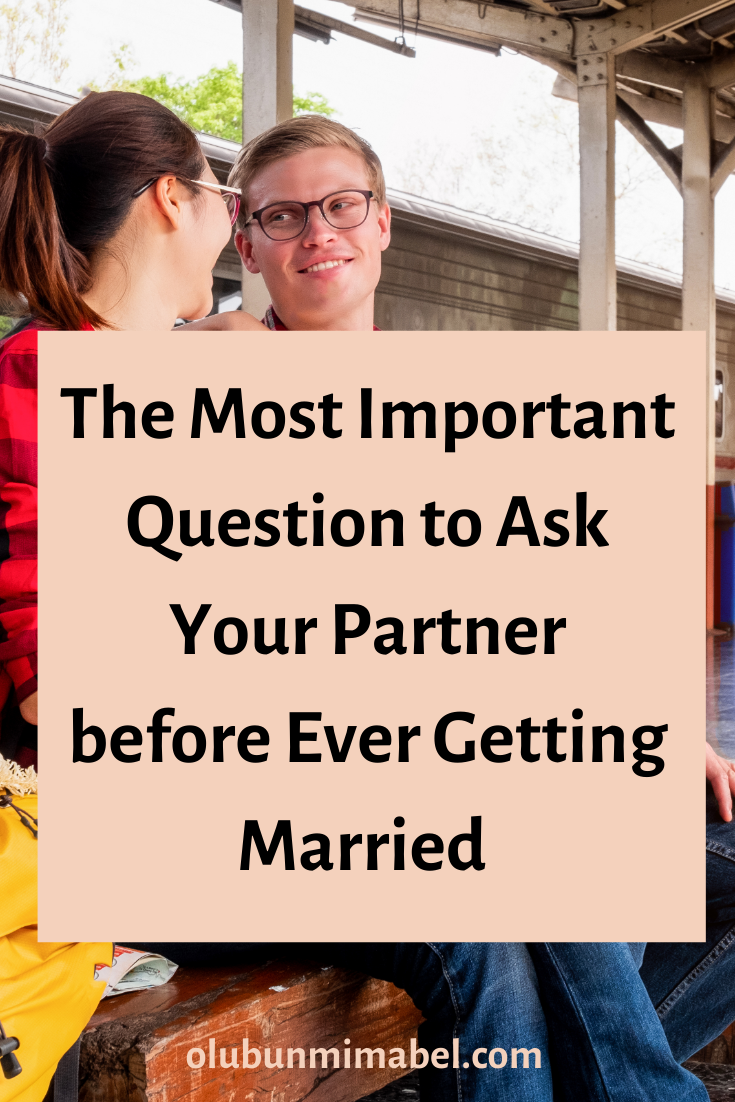 The Most Important Question to Ask Your Partner before Getting Married