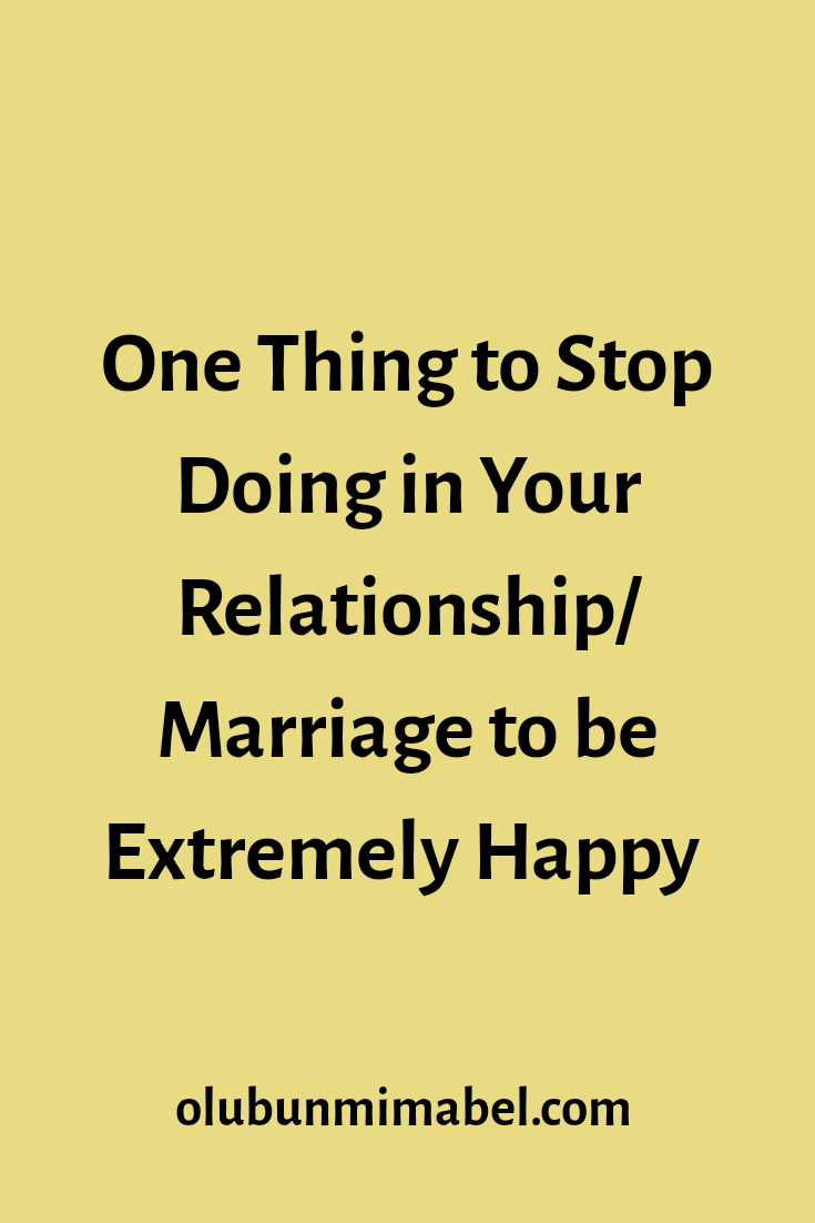 One Thing You Need to Stop Doing in Your Relationship to Be Extremely Happy