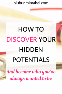 HOW TO DISCOVER YOUR HIDDEN POTENTIALS