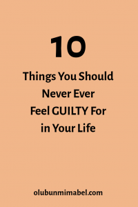 Things not to feel guilty for