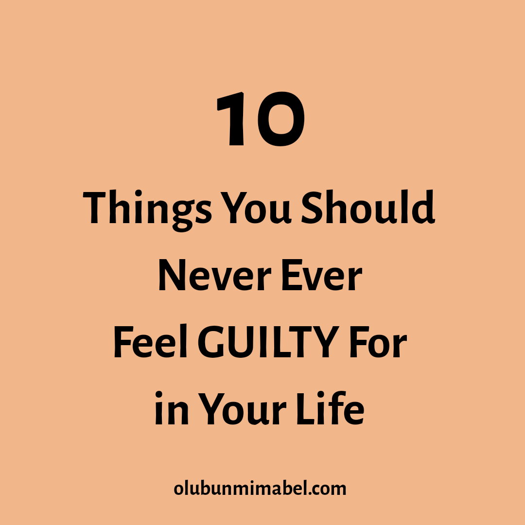 10 Things You Should Never Feel Guilty For