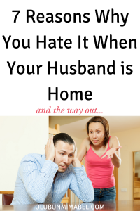 i hate it when my husband is home
