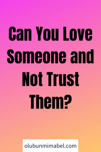 can you love someone and not trust them