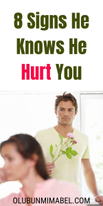 Signs He Knows He Hurt You