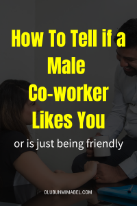 how to tell if a male coworker likes you or is just being friendly