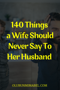 Things a wife should never say to her husband