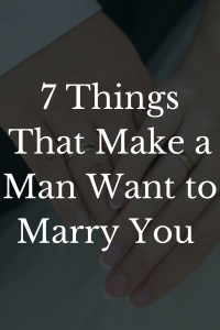 what makes a man want to marry you