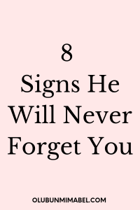 signs he will never forget you