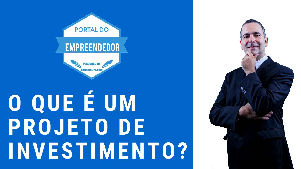 Sabe o que é um Projeto de Investimento?