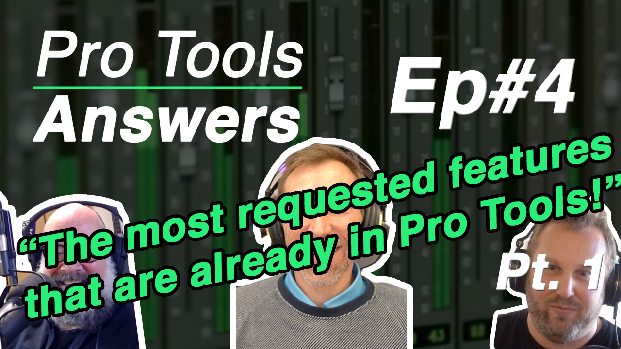 Pro Tools Answers | Episode #4 – The most requested features that are already in Pro Tools!