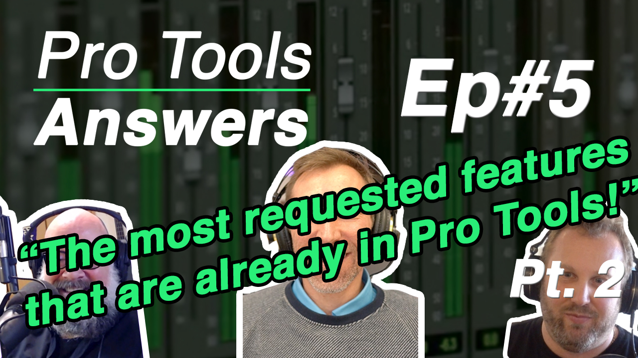 Pro Tools Answers | Episode #5 – The most requested features that are already in Pro Tools! Pt. 2