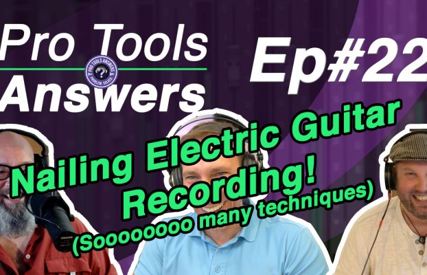 Pro Tools Answers Episode #22   Nailing Electric Guitar Recording