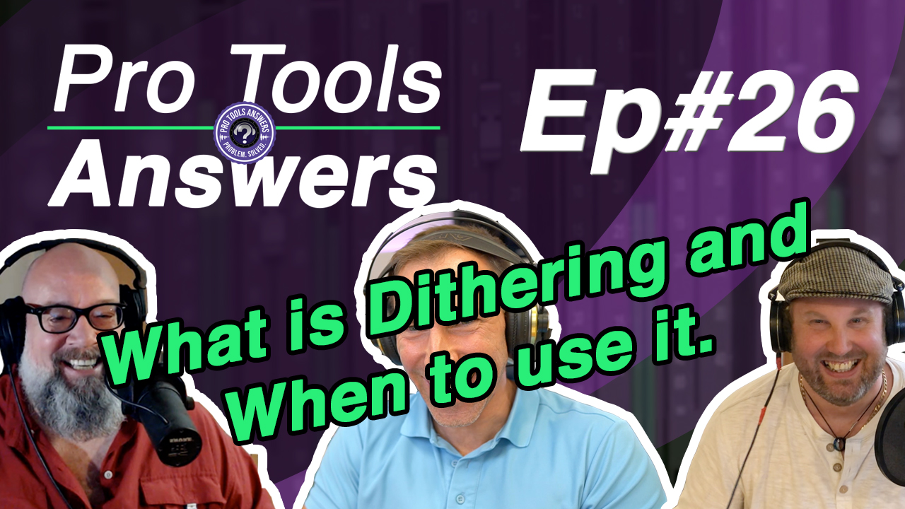 Pro Tools Answers Episode #26 | What is Dithering?