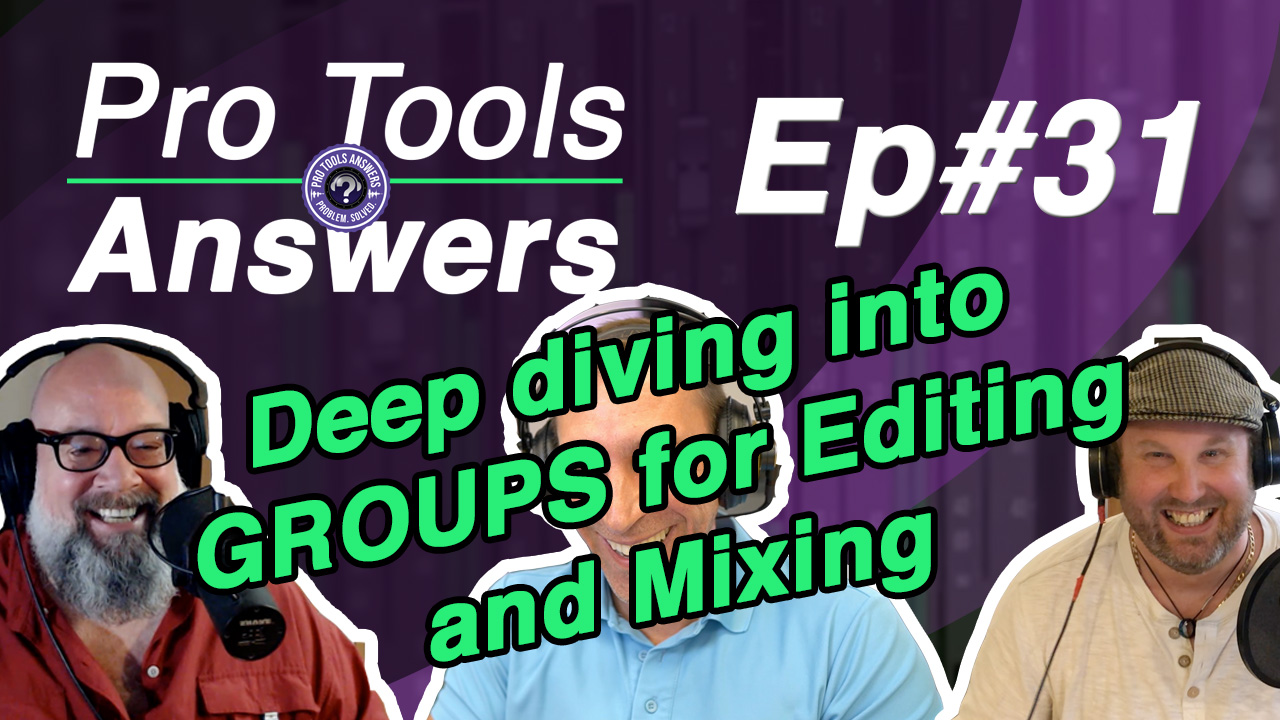 Pro Tools Answers Ep# 31 | Deep diving into Groups for Editing and Mixing