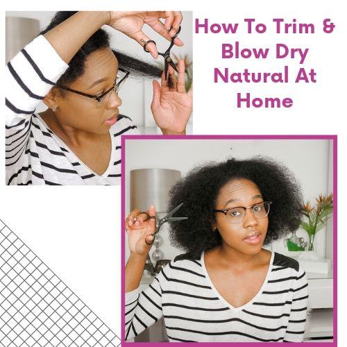 Trim Natural Hair & Blow Dry At Home