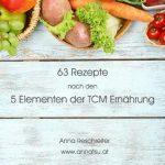 63 Rezepte nach den 5 Elementen der TCM von Anna Reschreiter