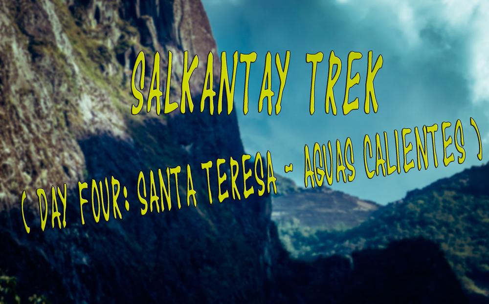 salkantay trek, machu picchu hike, trekking peru, trekking machu picchu, peru, santa teresa, aguas calientes