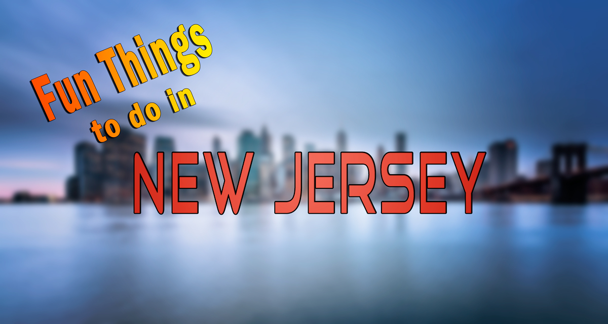 new jersey, fun things to do in new jersey, things to do in new jersey