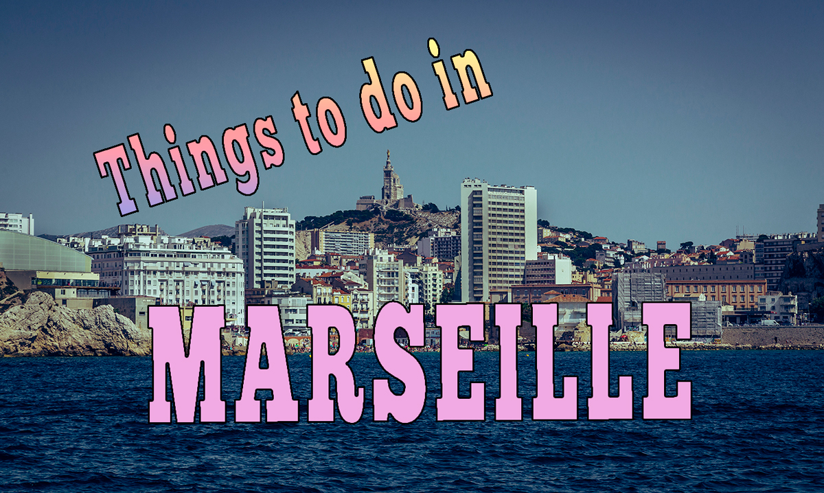 things to do in marseille, best things to do in marseille, things to do in france, things to do in south france