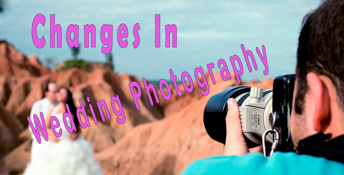 wedding photography, changes in wedding photography