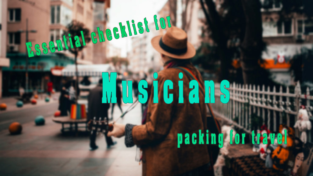 Essential checklist for musicians packing for travel – a guest post