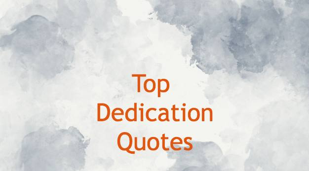 Dedication Quotes On Life, Work, Schools, Friends