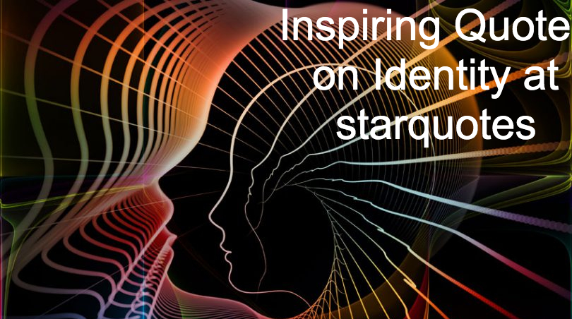 Inspiring Quotes on Identity at starquotes