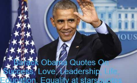 Barack Obama Quotes On Success, Love, Leadership, Life, Education, Equality at starsquotes