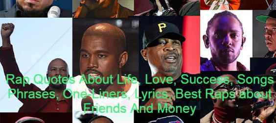 Rap Quotes About Life, Love, Success, Songs Phrases, One-Liners, Lyrics, Best Raps about Friends And Money