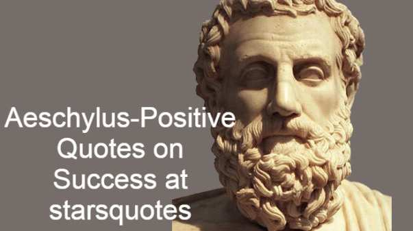 Aeschylus-Positive Quotes on Success at starsquotes