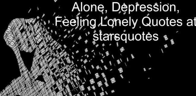 Depression Feeling Lonely Quotes At Starsquotes