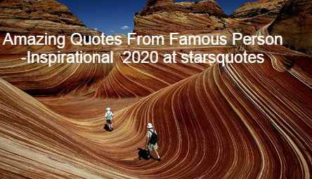 Amazing Quotes From Famous Person -Inspirational 2020 at starsquotes