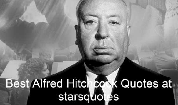 Best Alfred Hitchcock Quotes at starsquotes, Image, bio