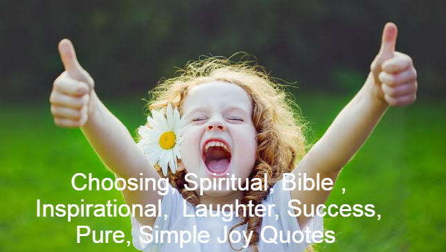 Choosing, Spiritual, Bible , Inspirational, Laughter, Success, Pure, Simple Joy Quotes