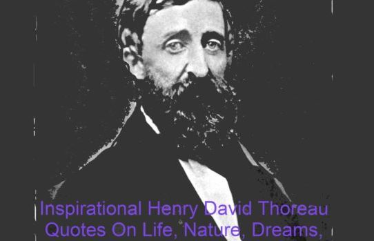 Inspirational Henry David Thoreau Quotes On Life, Nature, Dreams, Success, Friends, Meaning