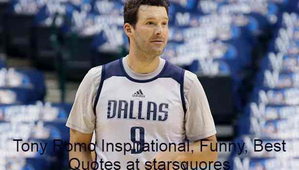 Tony Romo Inspirational, Funny, Best Quotes at starsquores, April 21, 1980 and is an American football television reporter and retired quarterback