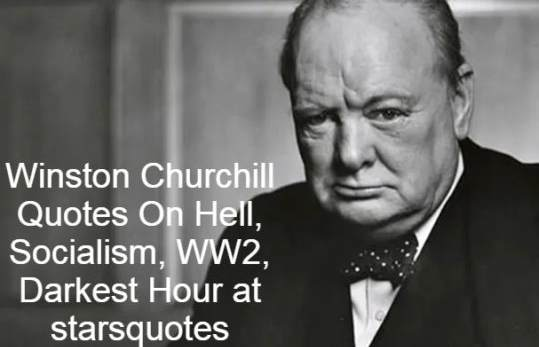 Winston Churchill Quotes On Hell, Socialism, WW2, The British politician, army officer and writer was Sir Winston Leonard Spencer-Churchill, 30th November 1874-24th January, 1965. He was United Kingdom Prime Minister between 1940 and 1945, when in the Second World War he led Britain to victory and again between 1951 and 1955. Darkest Hour at starsquotes