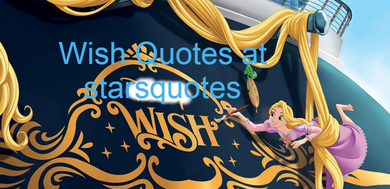 Wish Quotes for Her, Love, Success, Him, Girls, Boys, Saying Short Wife, Huusband, Baby,at starsquotes, Famous short Wishdom Quotes